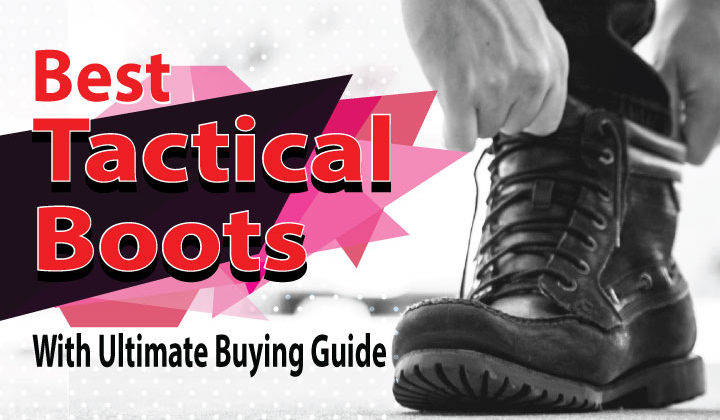 Best Tactical Boots 2017 With Ultimate Buying Guide