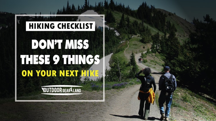 Hiking checklist: Don't Miss These 9 Things on Your Next Hike