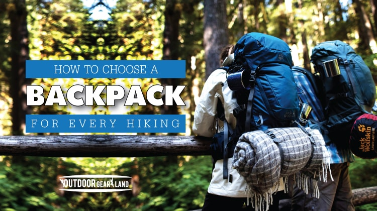 How to Choose a Backpack for Every Hiking