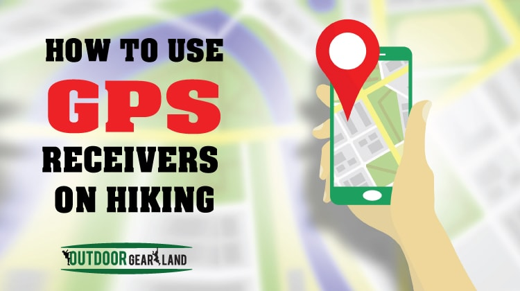 How to Use GPS Receivers on hiking