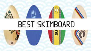 Best SkimBoard 2017 Reviews with Ultimate Buying Guide